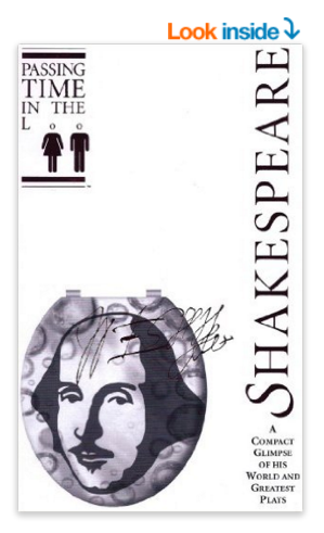 Passing Time in the Loo: Shakespeare - Summaries of Shakespeare's Greatest Sonnets and Plays (Comedies, Tragedies, Histories) (Passing Time in the Loo: ... Glimpse Of His World And Greatest Plays)