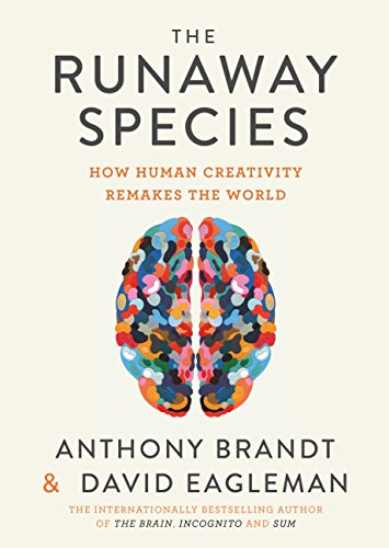 The Runaway Species: How Human Creativity Remakes the World Kindle Edition by David Eagleman, Anthony Brandt