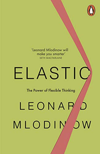 Elastic- Flexible Thinking in a Constantly Changing World Kindle Edition by Leonard Mlodinow