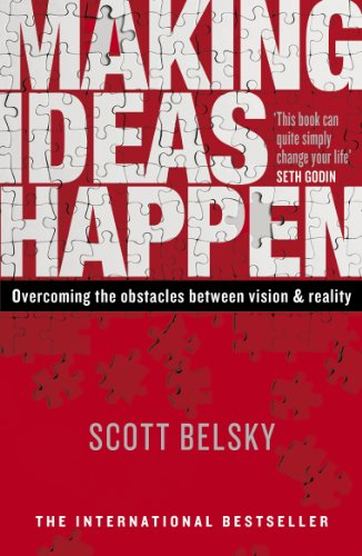 Making Ideas Happen- Overcoming the Obstacles Between Vision and Reality Kindle Edition by Scott Belsky