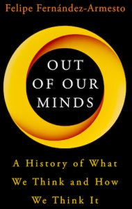 Summary of Out of Our Minds: What We Think and How We Came to Think It by Felipe Fernández-Armesto
