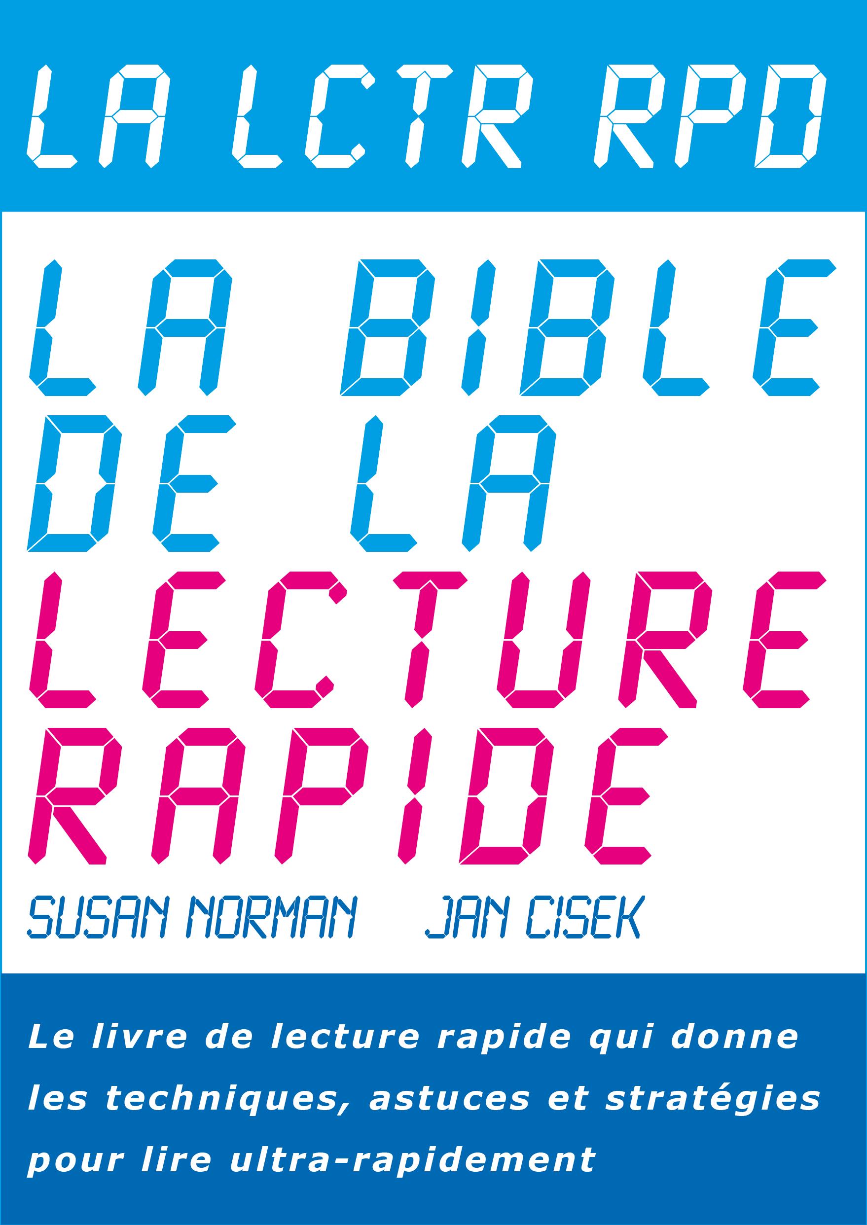 La Bible de la Lecture Rapide Le livre de lecture rapide qui donne les techniques, astuces et stratégies pour lire ultra-rapidement
