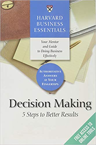 Harvard Business Essentials, Decision Making- 5 Steps to Better Results Paperback – by Harvard Business Review (Compiler)