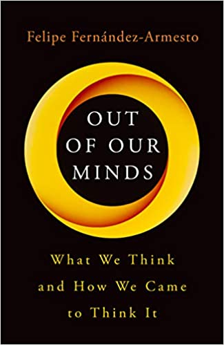 Summary of Out of Our Minds- What We Think and How We Came to Think It by Felipe Fernández-Armesto