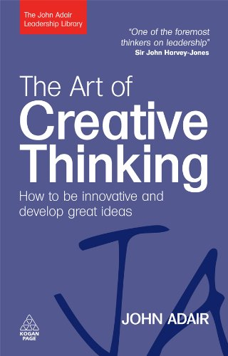 The Art of Creative Thinking- How to be Innovative and Develop Great Ideas (The John Adair Leadership Library) Kindle Edition by John Adair