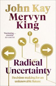 Summary of Radical Uncertainty- Decision-making for an Unknowable Future by John Kay and Marvin King