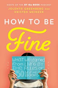 How to Be fine- What We Learned from Living by the Rules of 50 Self-Help Books